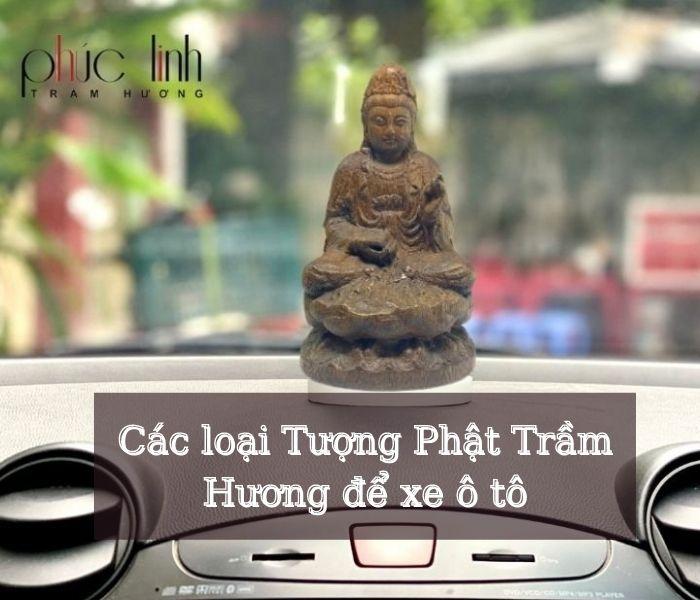 Các loại Tượng Phật Trầm Hương để xe ô tô